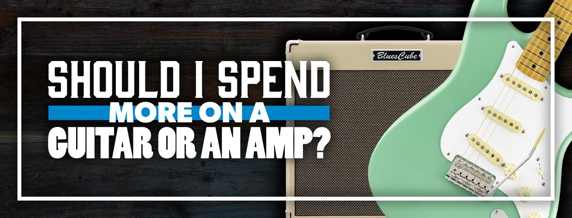 Should I Spend More On a Guitar or an Amp?