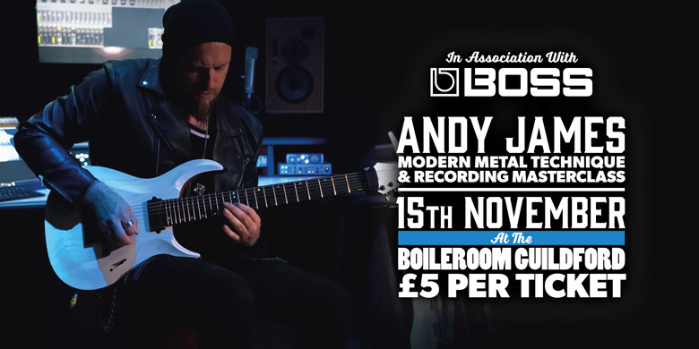 Andertons Music Co. Events - Andy James Modern Metal Technique & Recording Masterclass - In Association with BOSS