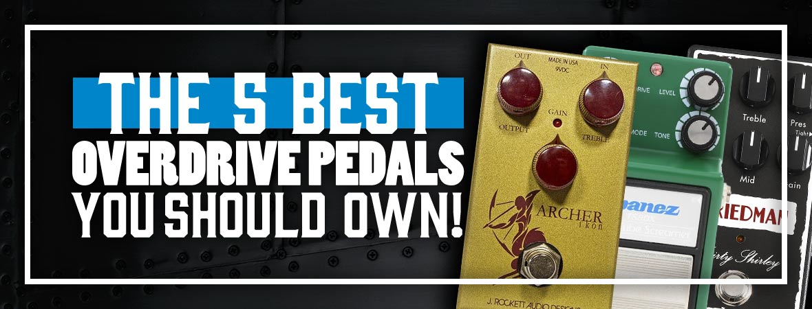 The top 5 overdrive pedals you should own!