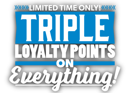 Triple Loyalty Points On Everything!