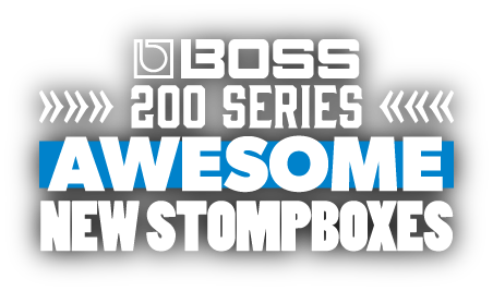 Boss 200 Series Pedals - brand new stompbox design!