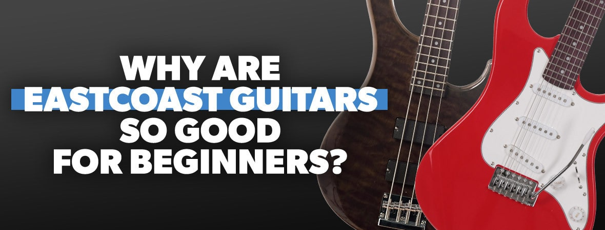 Why are EastCoast Guitars so good for beginners?