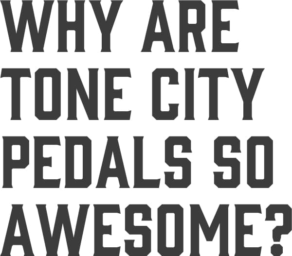 Why Are Tone City Pedals So Awesome?