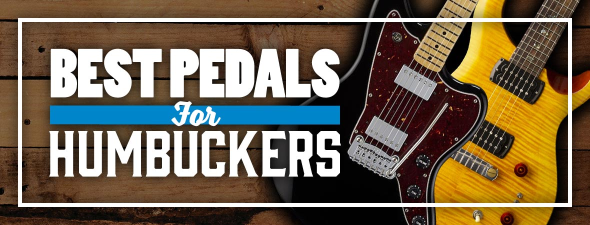 Best Pedals For Humbucker Pickups