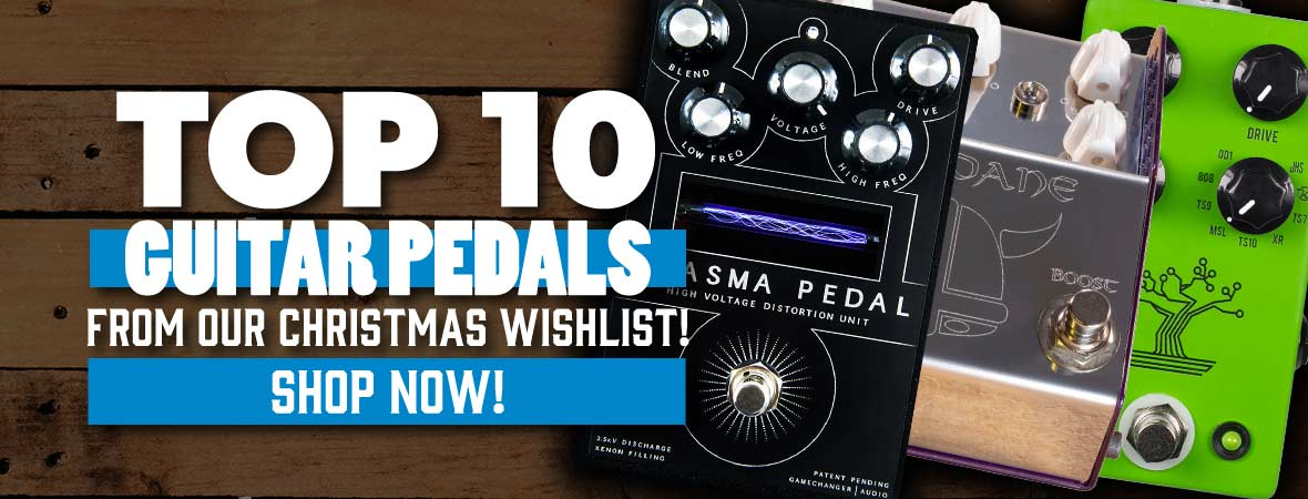 Top 10 Guitar Pedals for your Christmas Wishlist!