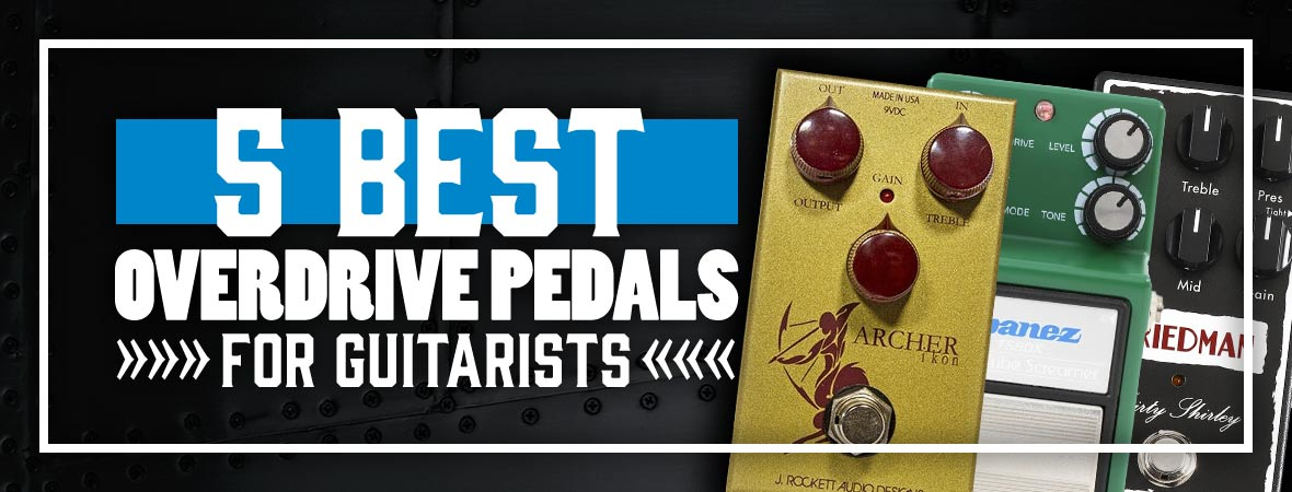 The 5 Best Overdrive Pedals For Guitarists