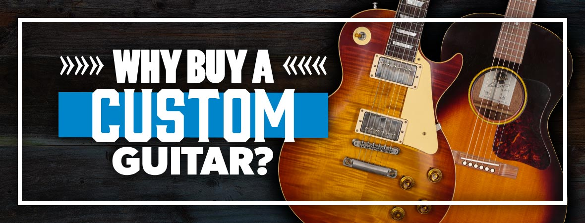Why You Should Buy a Custom Shop Guitar