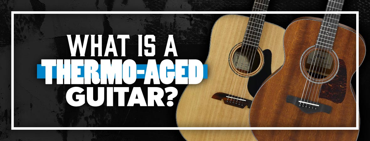 What is a Thermo Aged Guitar?