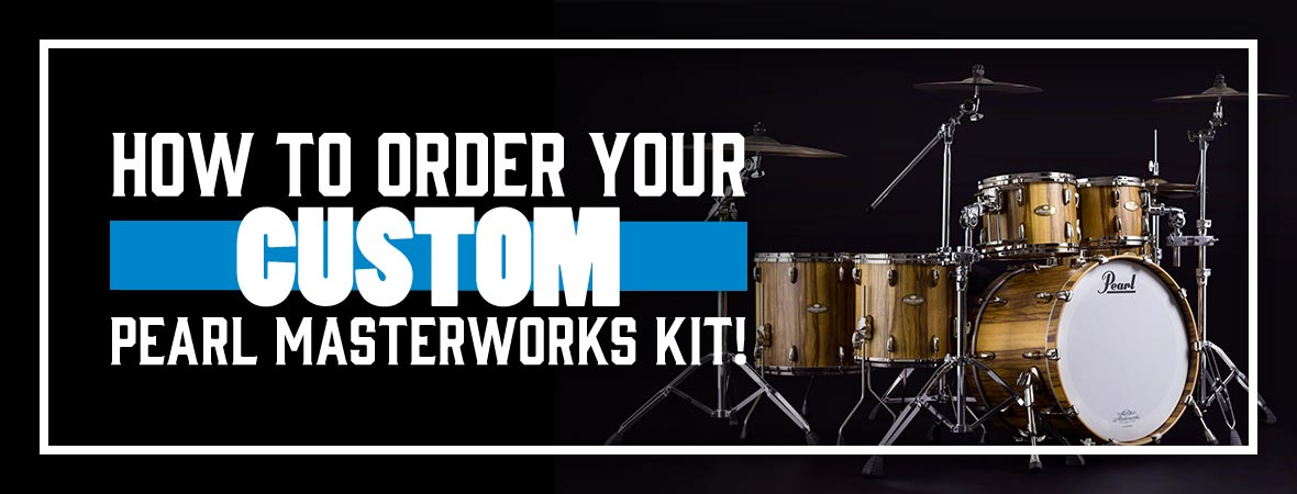 How to Custom Order a Pearl Masterworks Drum Kit