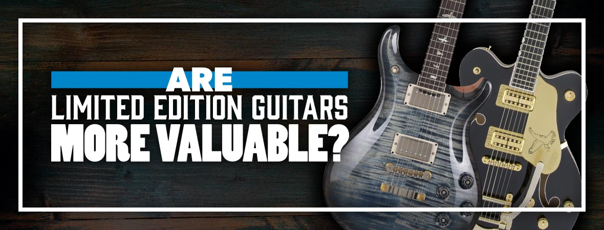 Are Limited Edition Guitars More Valuable?