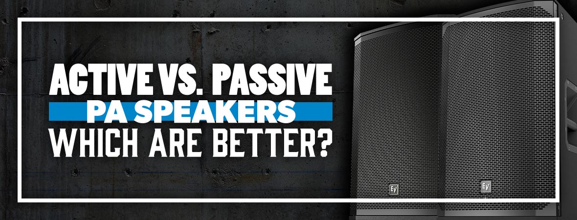 Active vs. Passive PA Speakers - Which are Better?